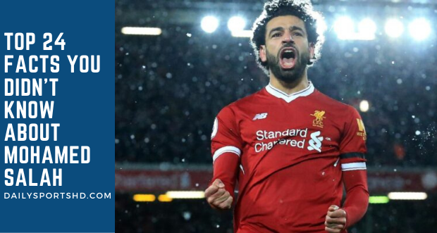 Mohamed Salah Top 24 Facts You Didn't Know About